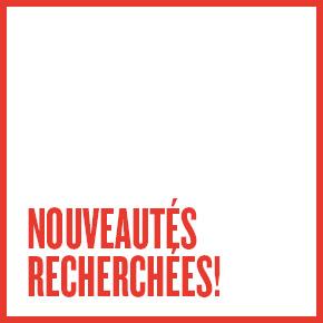 NOUVEAUTÉS RECHERCHÉES!
