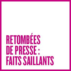 RETOMBÉES DE PRESSE : FAITS SAILLANTS