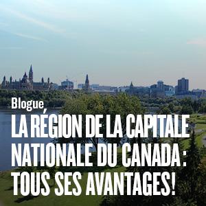 La région de la capitale nationale du Canada : tous ses avantages!