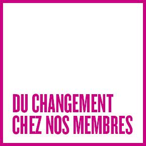 DU CHANGEMENT CHEZ NOS MEMBRES