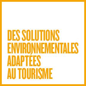 DES SOLUTIONS ENVIRONNEMENTALES ADAPTÉES AU TOURISME