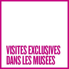 VISITES EXCLUSIVES DANS LES MUSÉES