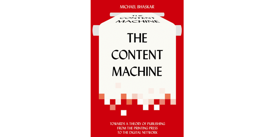 The Content Machine by Michael Bhaskar
