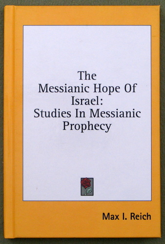 The Messianic Hope Of Israel: Studies In Messianic Prophecy, Max I. Reich