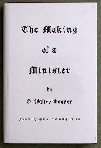The Making of a Minister: From Village Pietism to Global Pluralism (Studies in Ministry & Parish Life)