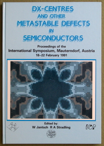 Dx-Centres and Other Metastable Defects in Semiconductors ( Proceedings of the International Symposium Mauterndorf, Austria, 18-22 February, 1991)