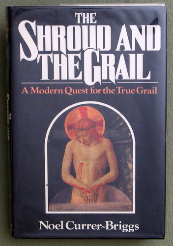 The Shroud & the Grail: A Modern Quest for the True Grail