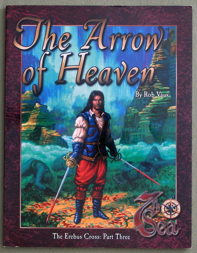 The Arrow of Heaven: Erebus Cross, Part Three (7th Sea RPG), Rob Vaux