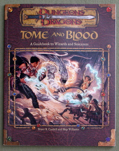 Tome and Blood: A Guidebook to Wizards and Sorcerers (Dungeons & Dragons d20 3.0 Fantasy Roleplaying), Bruce R. Cordell & Skip Williams