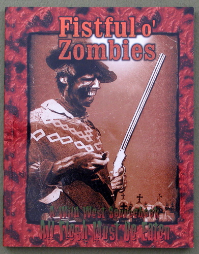Fistful O' Zombies: A Wild West Sourcebook (All Flesh Must Be Eaten)