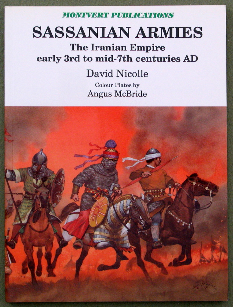 Sassanian Armies: Iranian Empire Early 3rd to Mid-7th Centuries AD