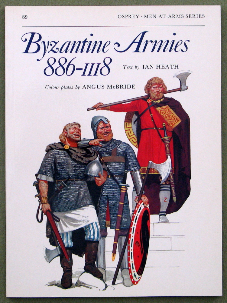 Byzantine Armies 886 - 1118 (Men at Arms Series, 89)