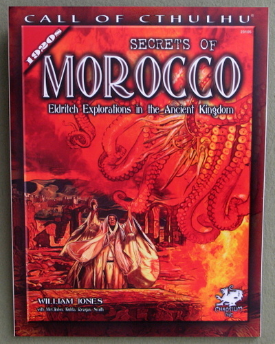 Secrets of Morocco: Eldritch Explorations in the Ancient Kingdom (Call of Cthulhu Horror Roleplaying), William Jones