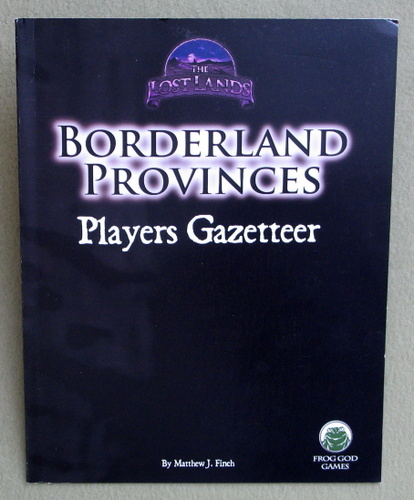 Borderland Provinces: Players Gazetteer (The Lost Lands), Matthew J. Finch