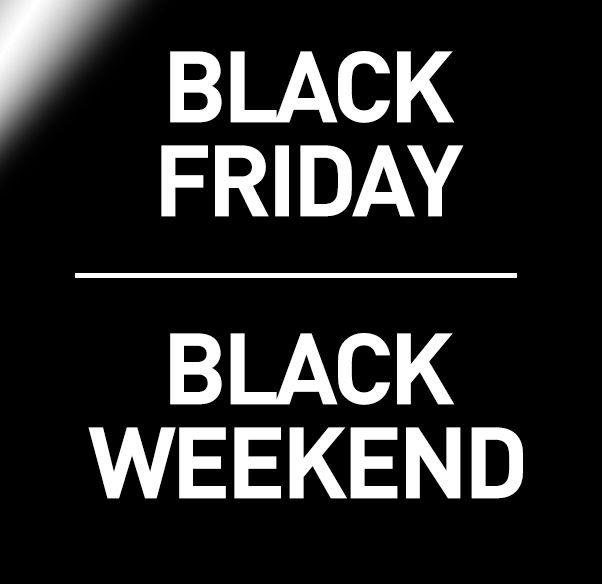 BLACK FRIDAY - BLACK WEEKEND