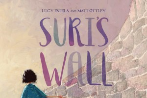 CBCA Short List 2016: Suri's Wall by Matt Ottley (Text: Lucy Estela)