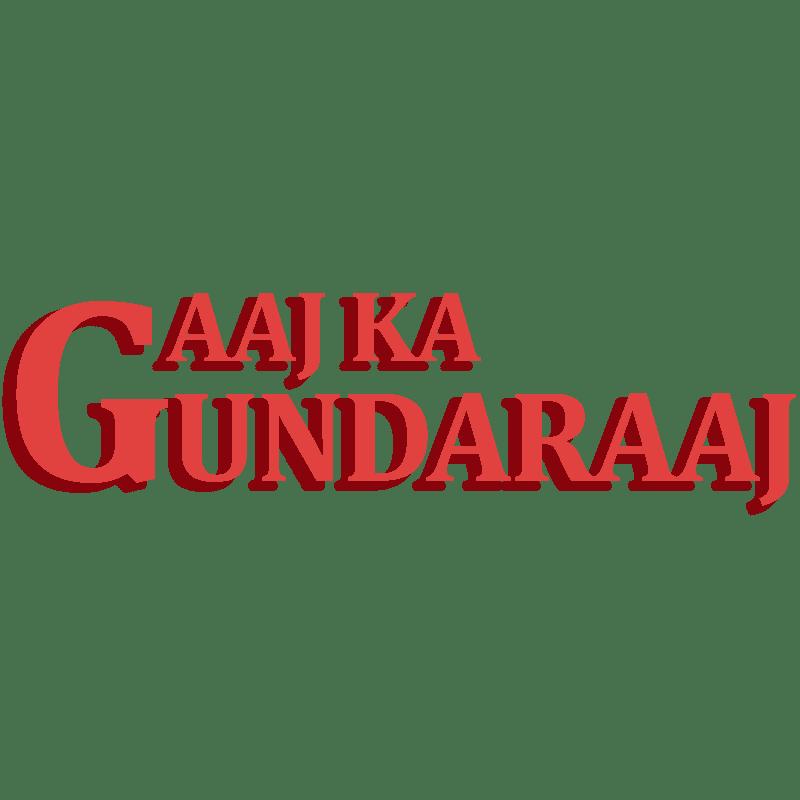 Aaj Ka Gundaraaj