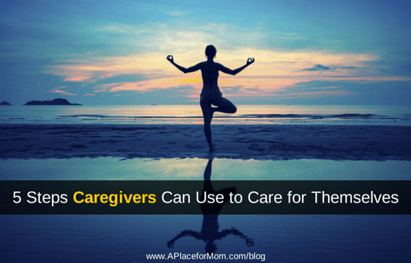 5 Steps Caregivers Can Use to Care for Themselves