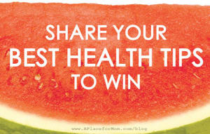 Share Your Health Tips for a Chance to Win