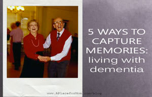 5 Ways to Capture Memories: Living With Dementia