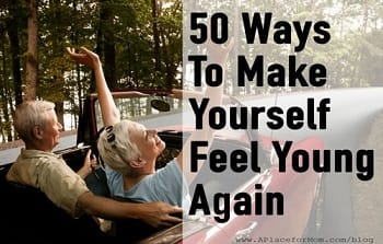 50 Ways to Make Yourself Feel Young Again