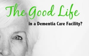 The Good Life, in a Memory Care Facility?