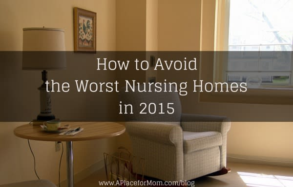 How to Avoid the Worst Nursing Homes in 2015