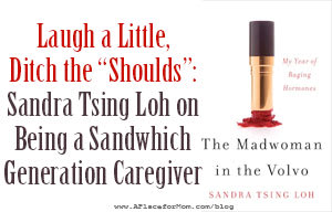 "Laugh a Little, Ditch the ""Shoulds"": Sandra Tsing Loh on Being a Sandwich Generation Caregiver"