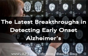 The Latest Breakthroughs in Detecting Early Onset Alzheimer's
