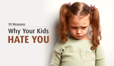 10 Reasons Why Your Kids Hate You