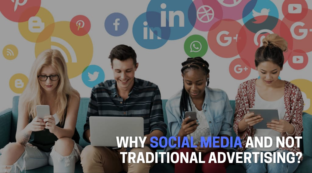 Why social media and not traditional advertising?