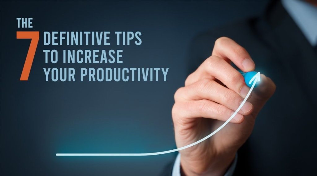 The 7 definitive tips to increase your productivity, and work fewer hours