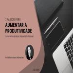 7 Passos para Aumentar a Produtividade