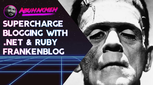 Supercharge Blogging With .NET and Ruby Frankenblog