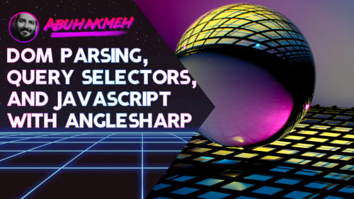 DOM Parsing, Query Selectors, and JavaScript with AngleSharp