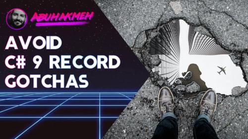 Avoid C# 9 Record Gotchas