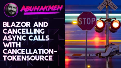 Blazor and Cancelling Asynchronous Calls With CancellationTokenSource