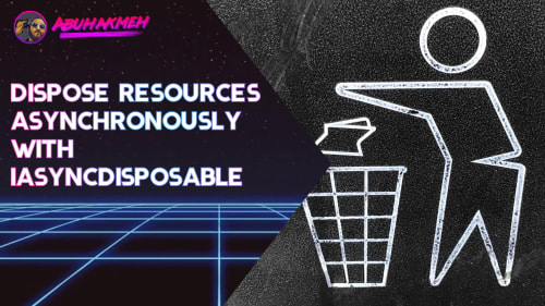 Dispose Resources Asynchronously With IAsyncDisposable