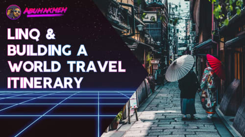Using LINQ to Build A World Travel Itinerary