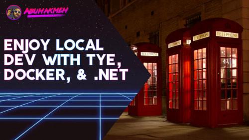 Enjoy Local Development with Tye, Docker, and .NET