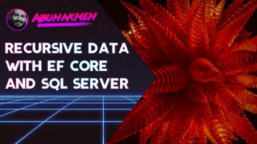 Recursive Data With Entity Framework Core and SQL Server