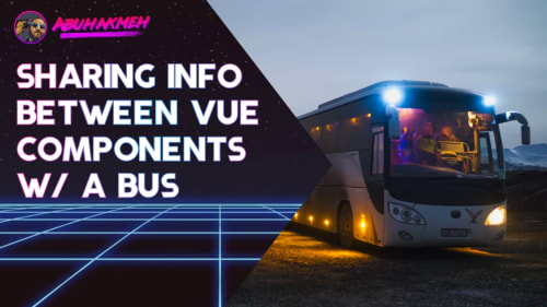 Sharing Information Between Vue Components With A Bus