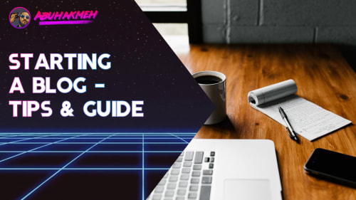 Starting A Blog - Tips and Guide