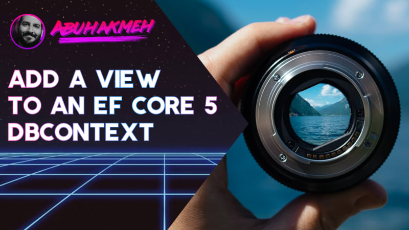 How To Add A View To An Entity Framework Core DbContext