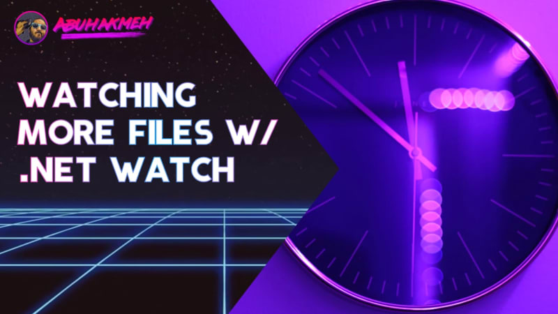 Watching More Files With Dotnet Watch For Static Sites
