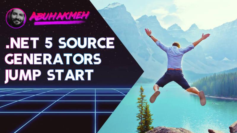 .NET 5 Source Generators Jump Start