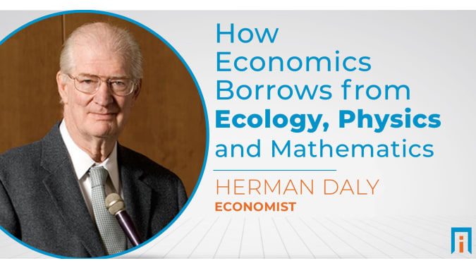 How economics borrows from ecology, physics, and mathematics | Interview with Dr. Herman Daly