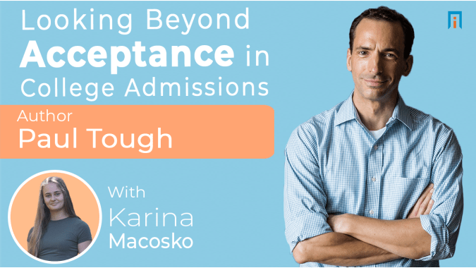 Looking Beyond Acceptance in College Admissions | Interview with Paul Tough