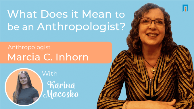 What does it mean to be an anthropologist? | Interview with Dr. Marcia Inhorn