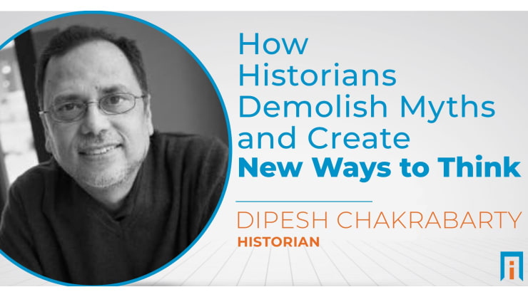 How historians demolish myths and create new ways to think | Interview with Dr. Dipesh Chakrabarty